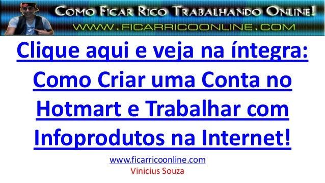 Clique aqui e veja na íntegra:Como Criar uma Conta noHotmart e Trabalhar comInfoprodutos na Internet!www.ficarricoonline.c...