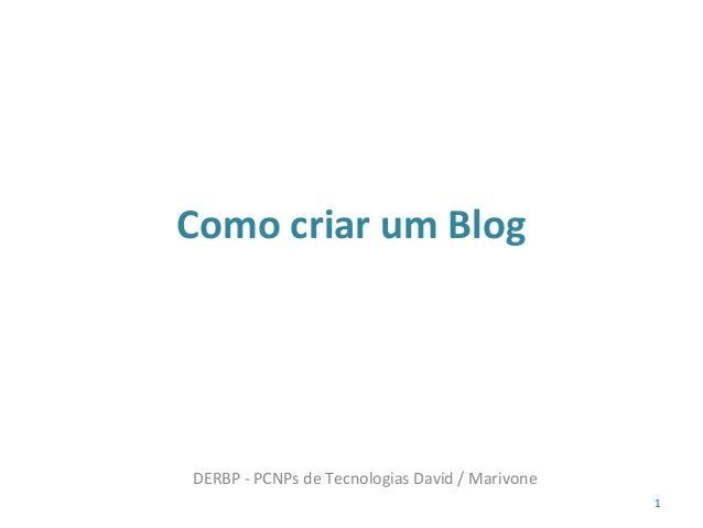 Como criar um Blog1DERBP - PCNPs de Tecnologias David / Marivone