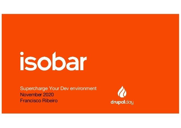 Supercharge Your Dev environment November 2020 Francisco Ribeiro