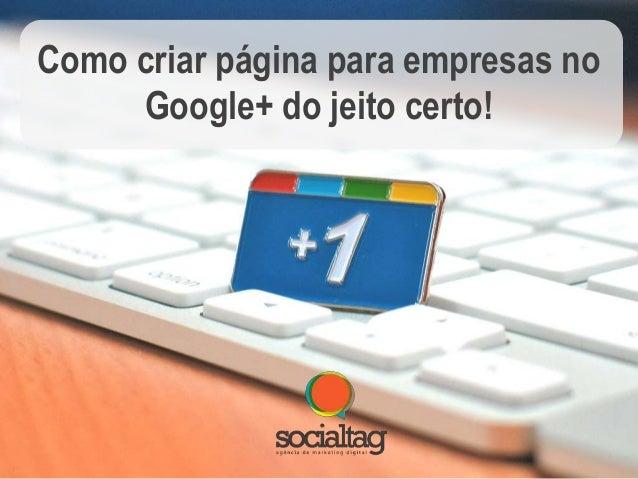 Como criar página para empresas no Google+ do jeito certo!
