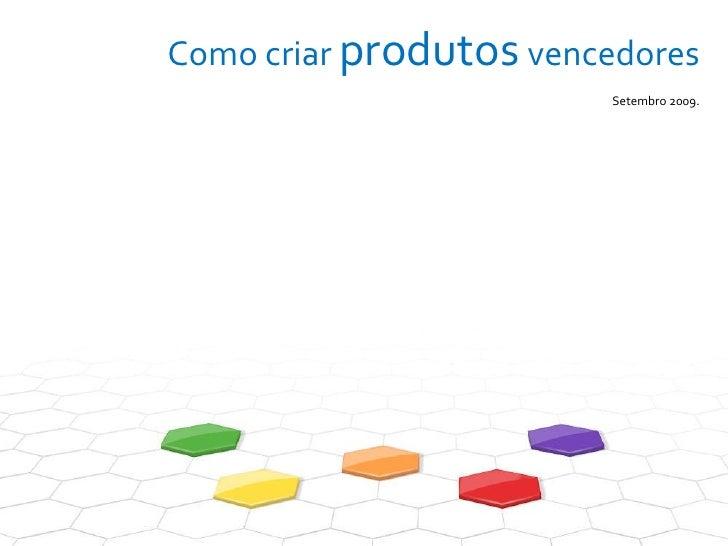 Como criar  produtos  vencedores Setembro 2009.