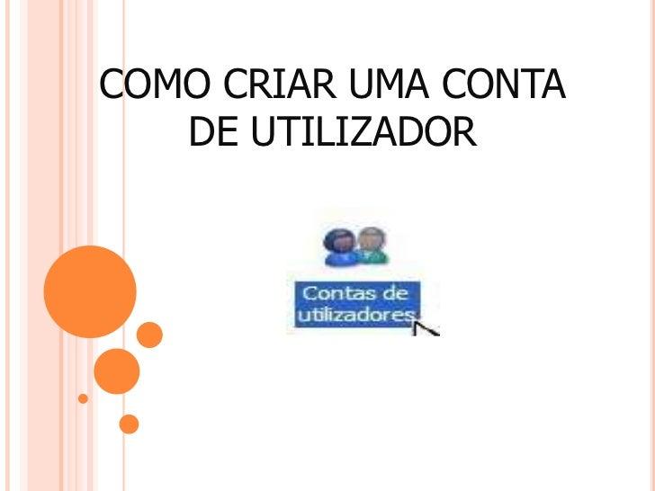 COMO CRIAR UMA CONTA   DE UTILIZADOR
