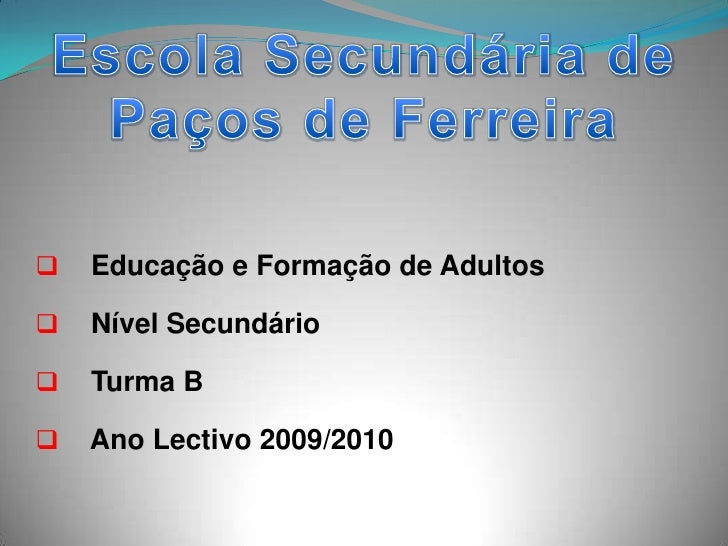 Escola Secundária de Paços de Ferreira<br /><ul><li>    Educação e Formação de Adultos