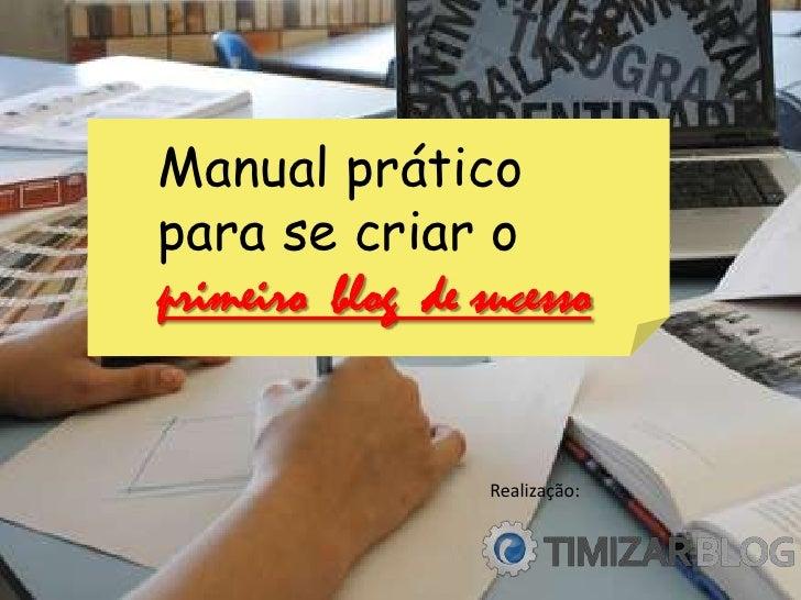 Manual práticopara se criar oprimeiro blog de sucesso                  Realização: