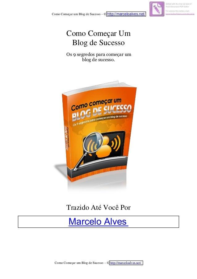 Como Começar um Blog de Sucesso – © http://marceloalves.net/  Como Começar um Blog de Sucesso – © http://marceloalves.net/...