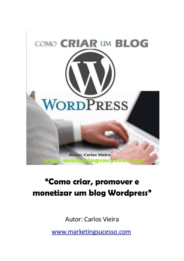"""""""Como criar, promover emonetizar um blog Wordpress""""Autor: Carlos Vieirawww.marketingsucesso.com"""