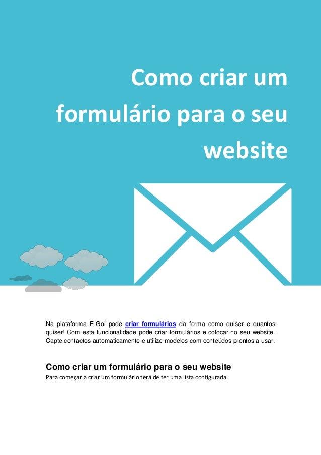 Como criar um   formulário para o seu                websiteNa plataforma E-Goi pode criar formulários da forma como quise...