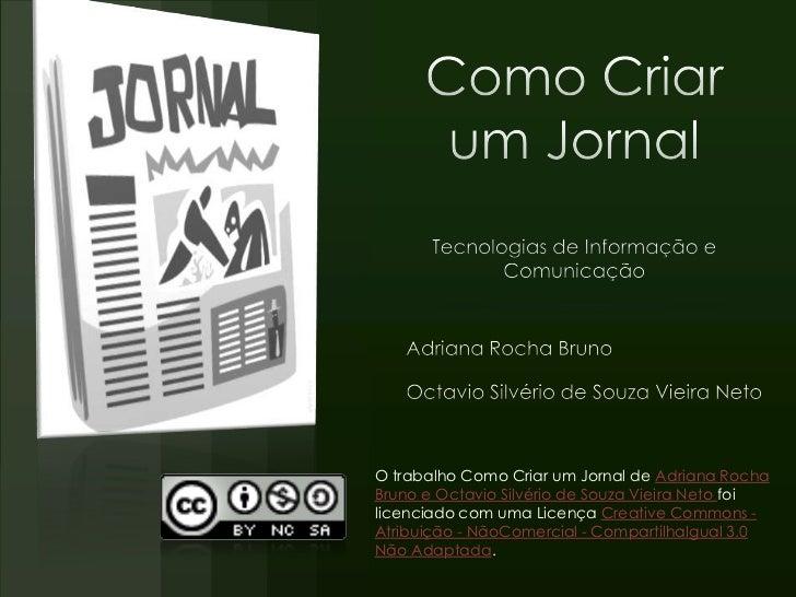 O trabalho Como Criar um Jornal de Adriana RochaBruno e Octavio Silvério de Souza Vieira Neto foilicenciado com uma Licenç...