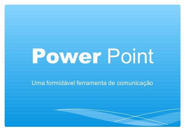 Power Point Uma formidável ferramenta de comunicação