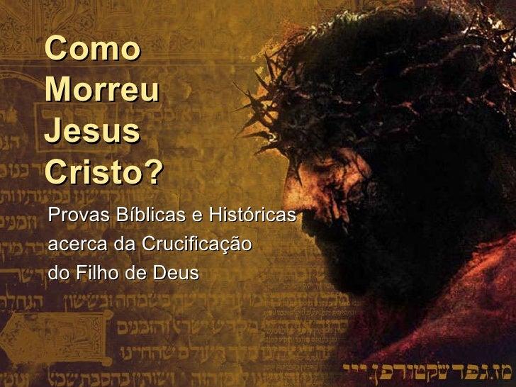Como Morreu Jesus Cristo? Provas Bíblicas e Históricas acerca da Crucificação  do Filho de Deus