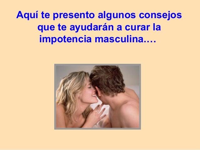 Aquí te presento algunos consejos    que te ayudarán a curar la    impotencia masculina.…