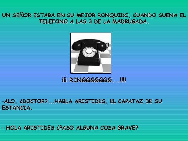 UN SEÑOR ESTABA EN SU MEJOR RONQUIDO, CUANDO SUENA ELUN SEÑOR ESTABA EN SU MEJOR RONQUIDO, CUANDO SUENA EL TELEFONO A LAS ...