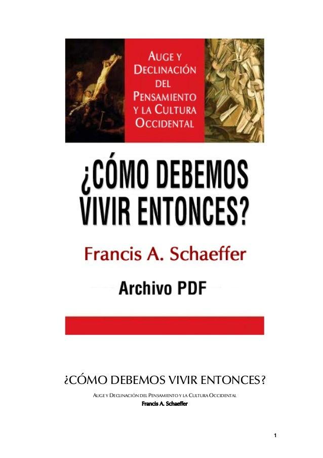 ¿CÓMO DEBEMOS VIVIR ENTONCES?    AUGE Y DECLINACIÓN DEL PENSAMIENTO Y LA CULTURA OCCIDENTAL                       Francis ...