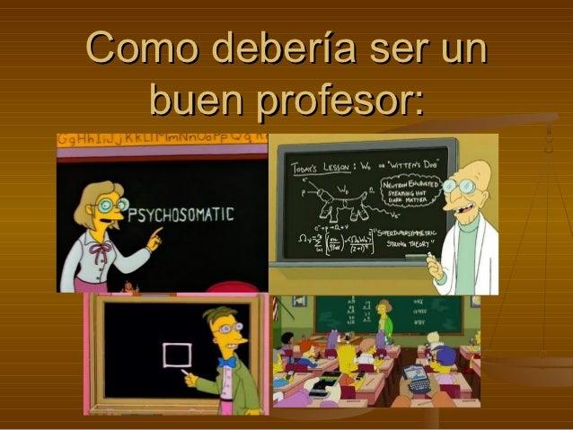 Como debería ser un  buen profesor: