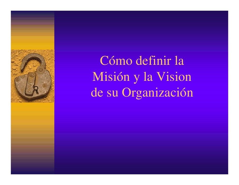 Cómo definir laMisión y la Visionde su Organización