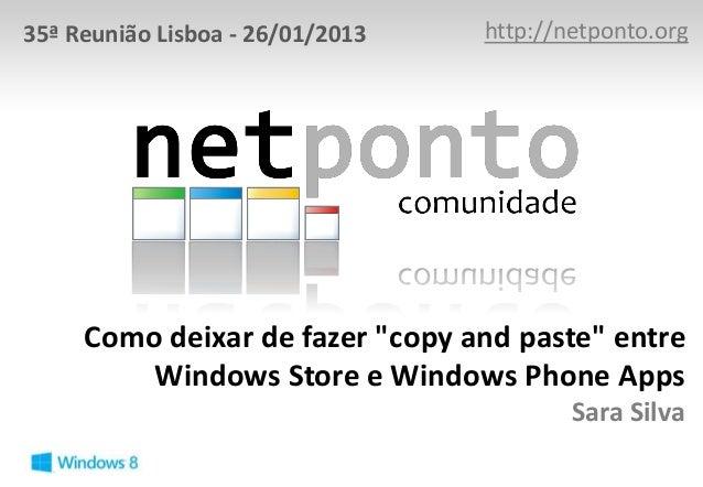 """35ª Reunião Lisboa - 26/01/2013   http://netponto.org     Como deixar de fazer """"copy and paste"""" entre         Windows Stor..."""