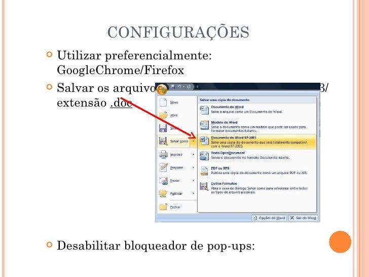 CONFIGURAÇÕES Utilizar preferencialmente:  GoogleChrome/Firefox Salvar os arquivos de texto como Word 97-2003/  extensão...