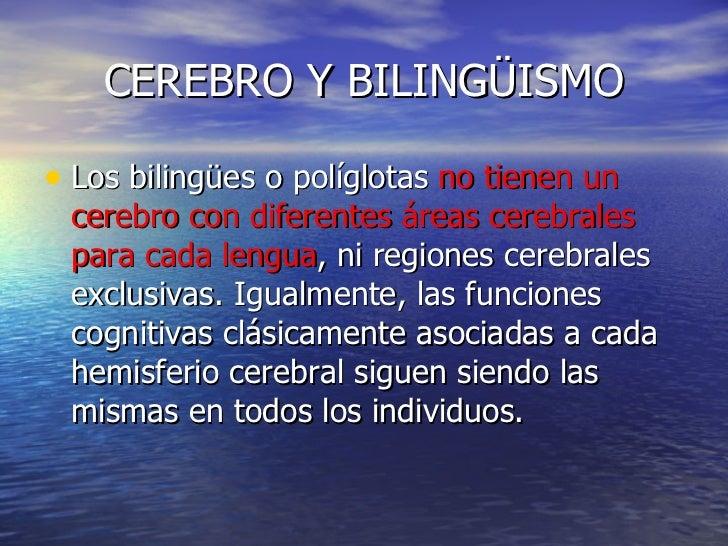 CEREBRO Y BILINGÜISMO <ul><li>Los bilingües o políglotas  no tienen un cerebro con diferentes áreas cerebrales para cada l...