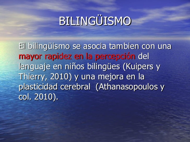 BILINGÜISMO <ul><li>El bilingüismo se asocia tambien con una  mayor rapidez en la percepción  del lenguaje en niños biling...