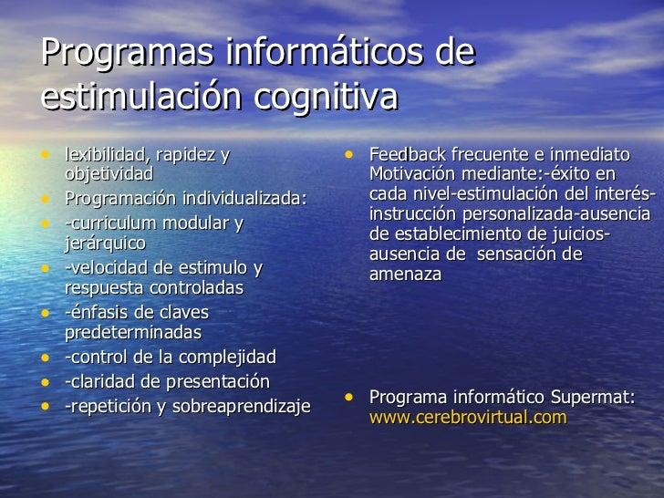 Programas informáticos de estimulación cognitiva <ul><li>lexibilidad, rapidez y objetividad </li></ul><ul><li>Programación...
