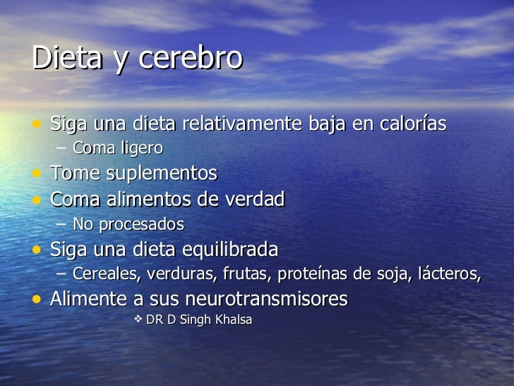 Dieta y cerebro <ul><li>Siga una dieta relativamente baja en calorías </li></ul><ul><ul><li>Coma ligero </li></ul></ul><ul...
