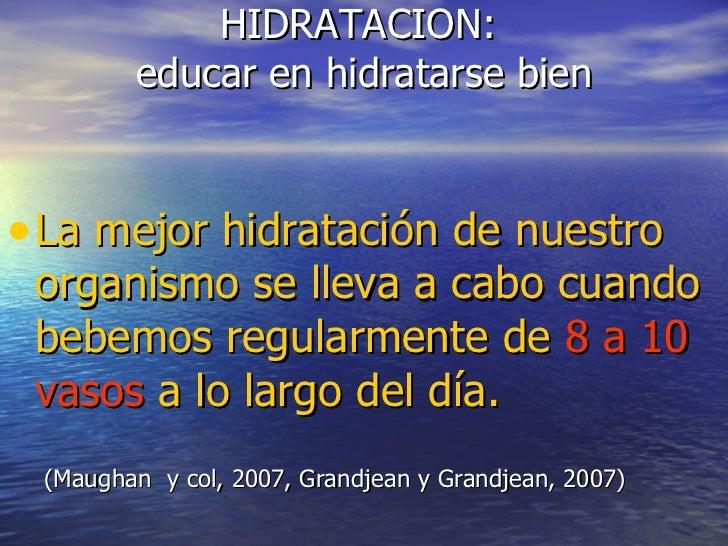 HIDRATACION:  educar en hidratarse bien <ul><li>La mejor hidratación de nuestro organismo se lleva a cabo cuando bebemos r...