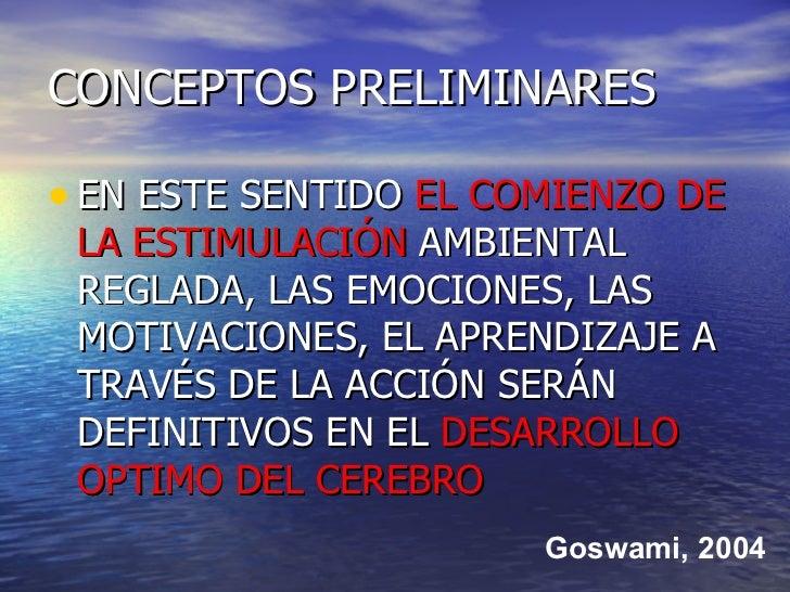 CONCEPTOS PRELIMINARES <ul><li>EN ESTE SENTIDO  EL COMIENZO DE LA ESTIMULACIÓN  AMBIENTAL REGLADA, LAS EMOCIONES, LAS MOTI...