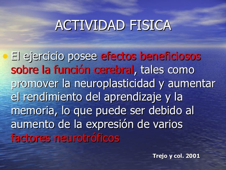 ACTIVIDAD FISICA <ul><li>El ejercicio posee  efectos beneficiosos sobre la función cerebral , tales como promover la neuro...