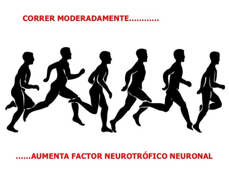 …… AUMENTA FACTOR NEUROTRÓFICO NEURONAL CORRER   MODERADAMENTE…………