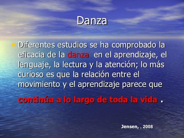 Danza <ul><li>Diferentes estudios se ha comprobado la eficacia de la  danza   en el aprendizaje, el lenguaje, la lectura y...