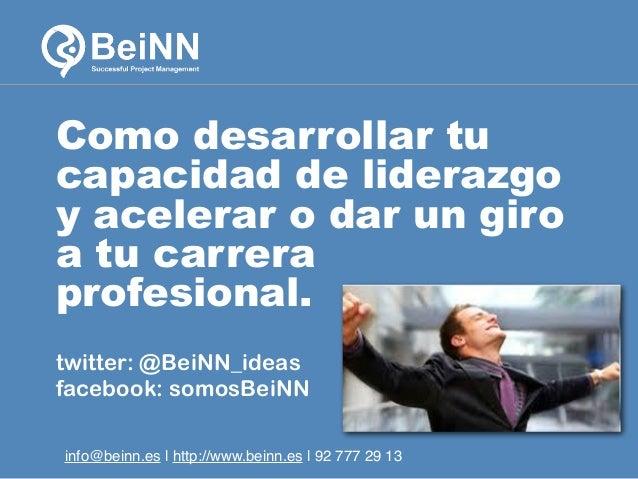 Como desarrollar tu capacidad de liderazgo y acelerar o dar un giro a tu carrera profesional. twitter: @BeiNN_ideas facebo...