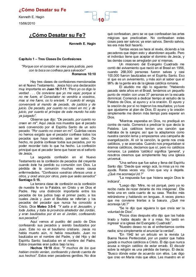 10 ¿Cómo Desatar su Fe Kenneth E. Hagin 15/06/2010 ¿Cómo Desatar su Fe? Kenneth E. Hagin Capítulo 1 – Tres Clases De Confe...