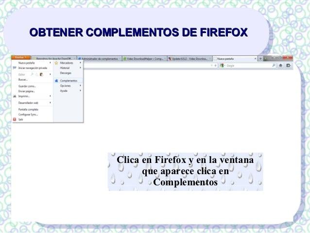 OBTENER COMPLEMENTOS DE FIREFOX            Clica en Firefox y en la ventana                  que aparece clica en         ...