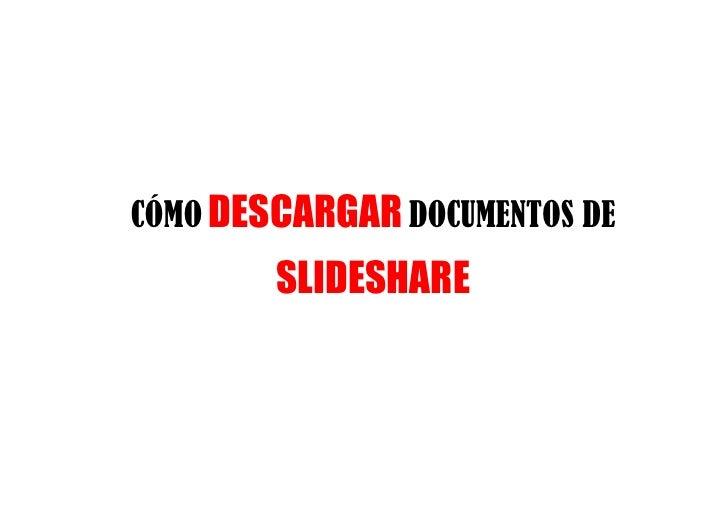 CÓMO DESCARGAR DOCUMENTOS DE        SLIDESHARE