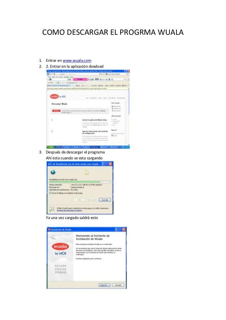 COMO DESCARGAR EL PROGRMA WUALA<br />Entrar en www.wuala.com <br />2. Entrar en la aplicación dowload <br />Después de des...