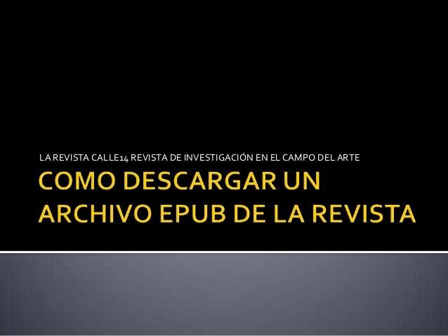 LA REVISTA CALLE14 REVISTA DE INVESTIGACIÓN EN EL CAMPO DEL ARTE