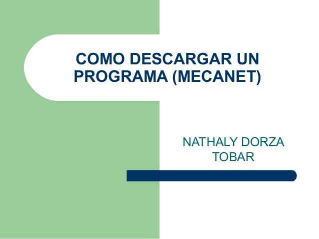 COMO DESCARGAR UN PROGRAMA (MECANET) NATHALY DORZA TOBAR