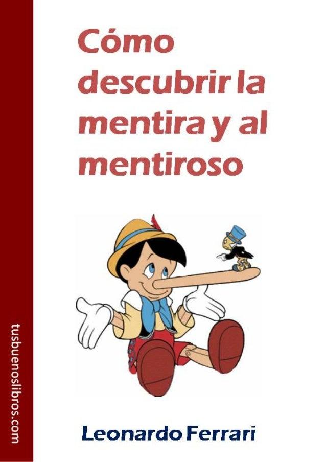 Cómo descubrir  la mentira y al     mentiroso_________________ Leonardo FerrariAhora puedes evitar  que te mientan  www.tu...