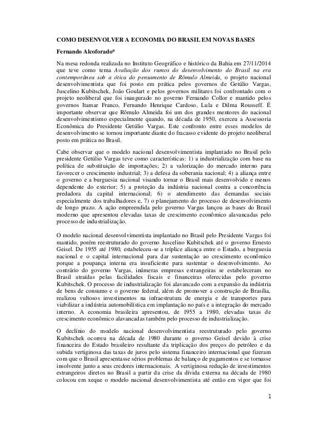 COMO DESENVOLVER A ECONOMIA DO BRASIL EM NOVAS BASES  Fernando Alcoforado*  Na mesa redonda realizada no Instituto Geográf...