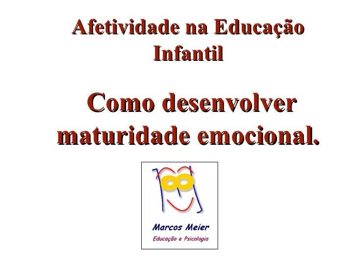 Afetividade na Educação Infantil Como desenvolver maturidade emocional.