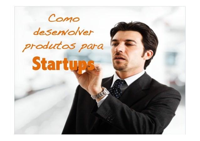 Como  desenvolverprodutos para Startups