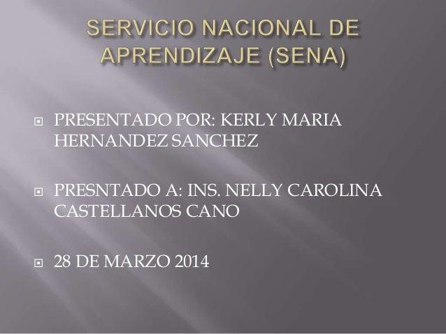  PRESENTADO POR: KERLY MARIA HERNANDEZ SANCHEZ  PRESNTADO A: INS. NELLY CAROLINA CASTELLANOS CANO  28 DE MARZO 2014