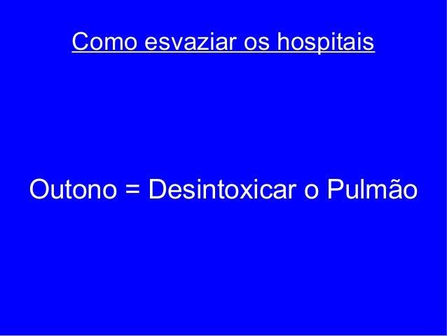 Como esvaziar os hospitais Outono = Desintoxicar o Pulmão