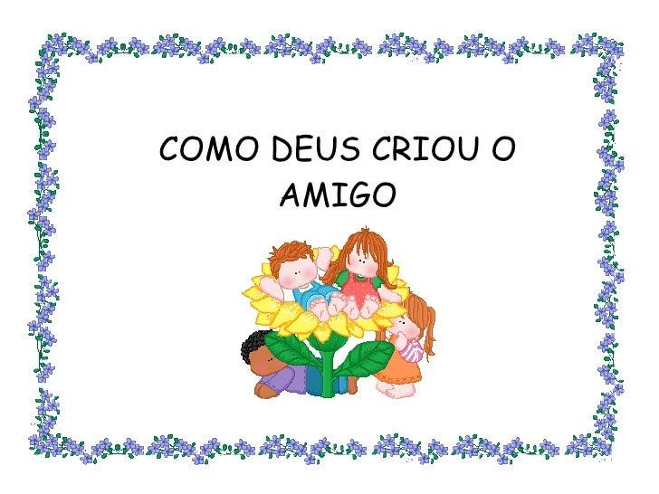 COMO DEUS CRIOU O AMIGO