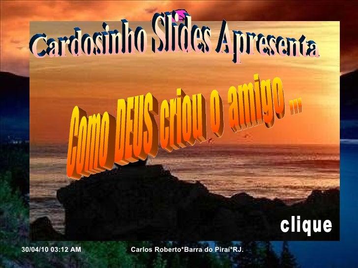 Cardosinho Slides Apresenta  Como  DEUS  criou  o  amigo ... clique