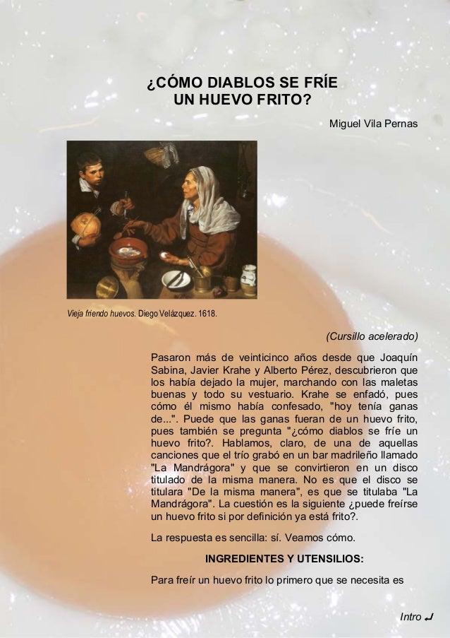¿CÓMO DIABLOS SE FRÍE UN HUEVO FRITO? Miguel Vila Pernas Vieja friendo huevos. Diego Velázquez. 1618. (Cursillo acelerado)...