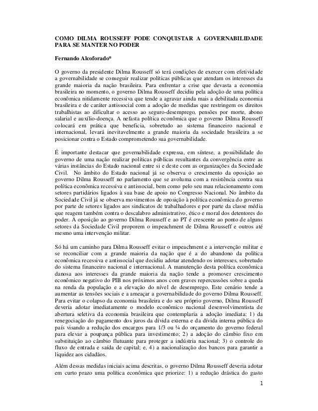 1 COMO DILMA ROUSSEFF PODE CONQUISTAR A GOVERNABILIDADE PARA SE MANTER NO PODER Fernando Alcoforado* O governo da presiden...