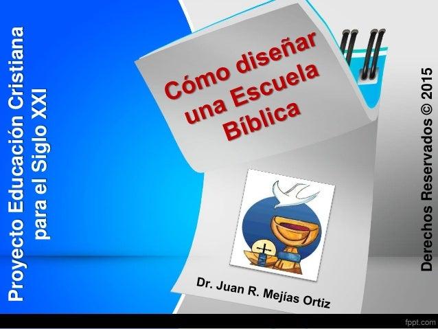 ProyectoEducaciónCristiana paraelSigloXXI DerechosReservados©2015