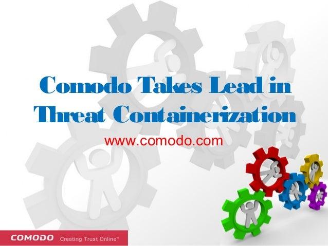 Comodo Takes Lead in Threat Containerization www.comodo.com