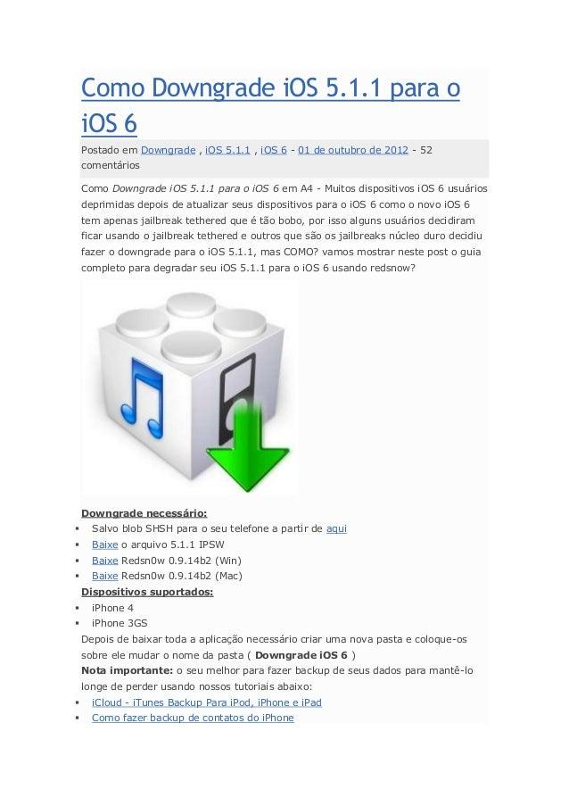 Como Downgrade iOS 5.1.1 para o iOS 6 Postado em Downgrade , iOS 5.1.1 , iOS 6 - 01 de outubro de 2012 - 52 comentários Co...